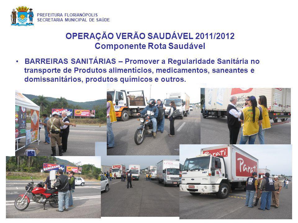 OPERAÇÃO VERÃO SAUDÁVEL 2011/2012 Componente Rota Saudável PREFEITURA FLORIANÓPOLIS SECRETARIA MUNICIPAL DE SAÚDE BARREIRAS SANITÁRIAS – Promover a Re