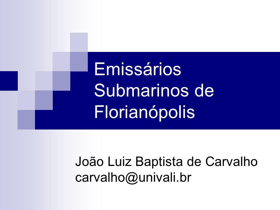 Emissários Submarinos de Florianópolis João Luiz Baptista de Carvalho carvalho@univali.br