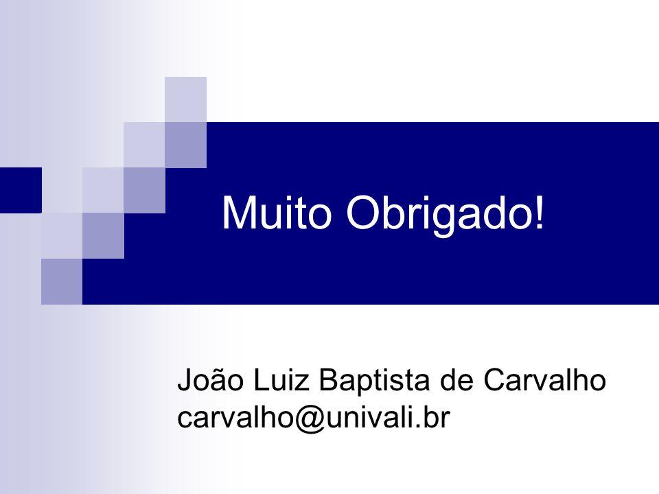 Muito Obrigado! João Luiz Baptista de Carvalho carvalho@univali.br