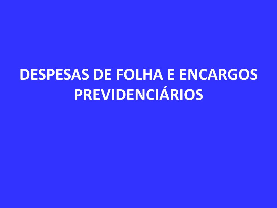 DESPESAS DE FOLHA E ENCARGOS PREVIDENCIÁRIOS