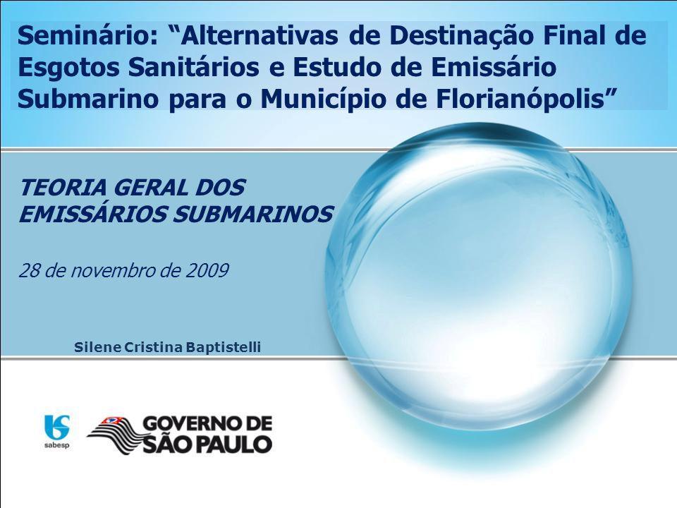 Seminário: Alternativas de Destinação Final de Esgotos Sanitários e Estudo de Emissário Submarino para o Município de Florianópolis Silene Cristina Ba