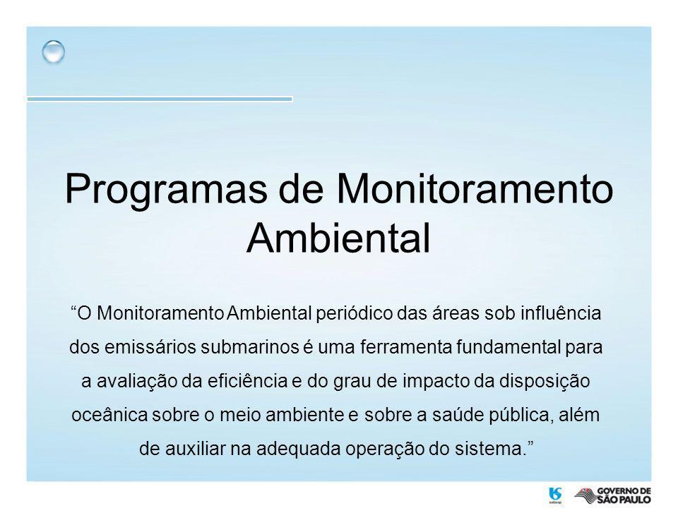 Programas de Monitoramento Ambiental O Monitoramento Ambiental periódico das áreas sob influência dos emissários submarinos é uma ferramenta fundament