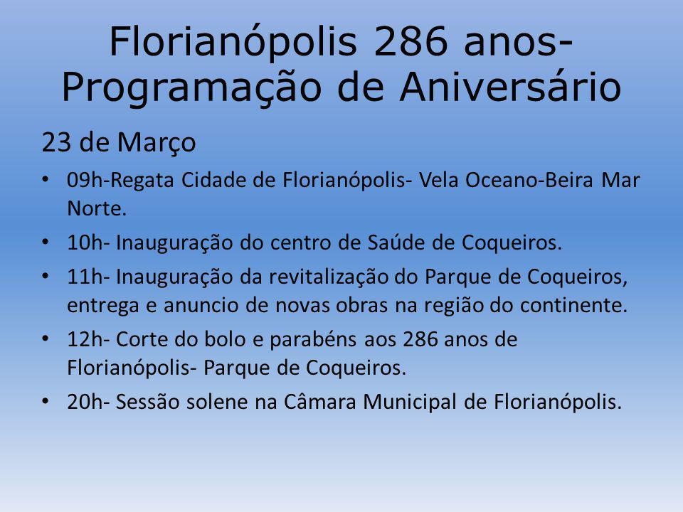 Florianópolis 286 anos- Programação de Aniversário 23 de Março 09h-Regata Cidade de Florianópolis- Vela Oceano-Beira Mar Norte.