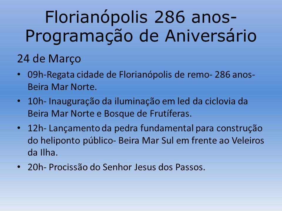 Florianópolis 286 anos- Programação de Aniversário 24 de Março 09h-Regata cidade de Florianópolis de remo- 286 anos- Beira Mar Norte.