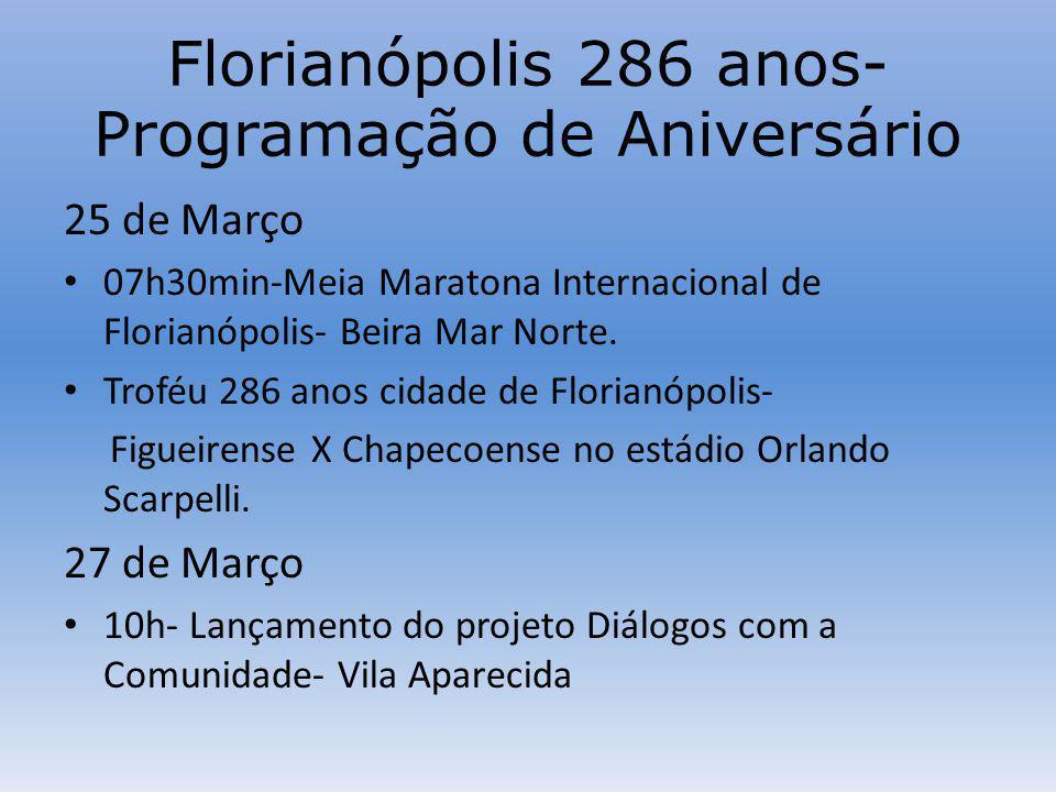 Florianópolis 286 anos- Programação de Aniversário 25 de Março 07h30min-Meia Maratona Internacional de Florianópolis- Beira Mar Norte.
