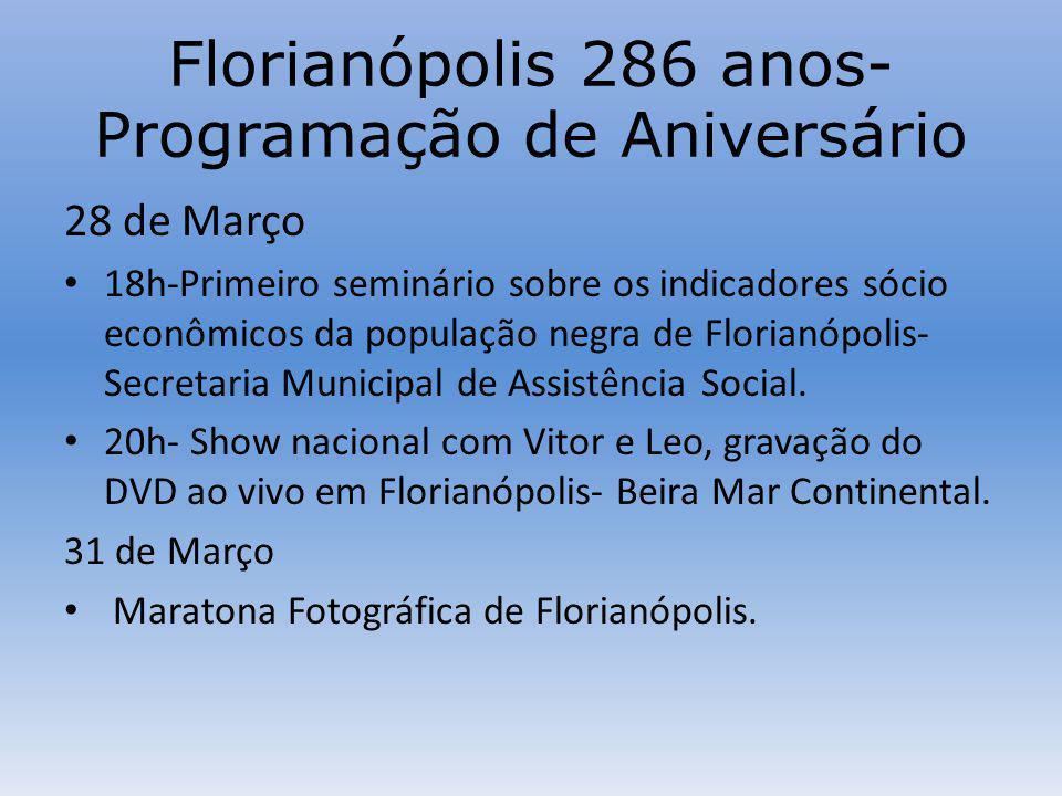 Florianópolis 286 anos- Programação de Aniversário 28 de Março 18h-Primeiro seminário sobre os indicadores sócio econômicos da população negra de Florianópolis- Secretaria Municipal de Assistência Social.