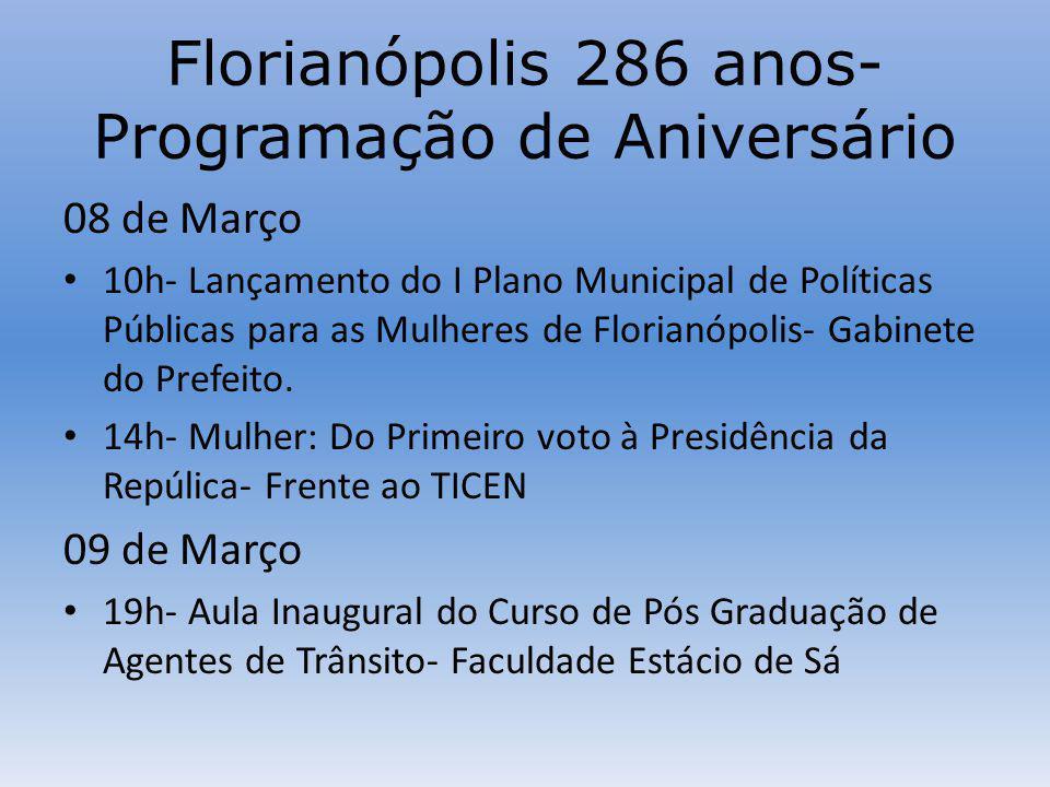 Florianópolis 286 anos- Programação de Aniversário 08 de Março 10h- Lançamento do I Plano Municipal de Políticas Públicas para as Mulheres de Florianópolis- Gabinete do Prefeito.