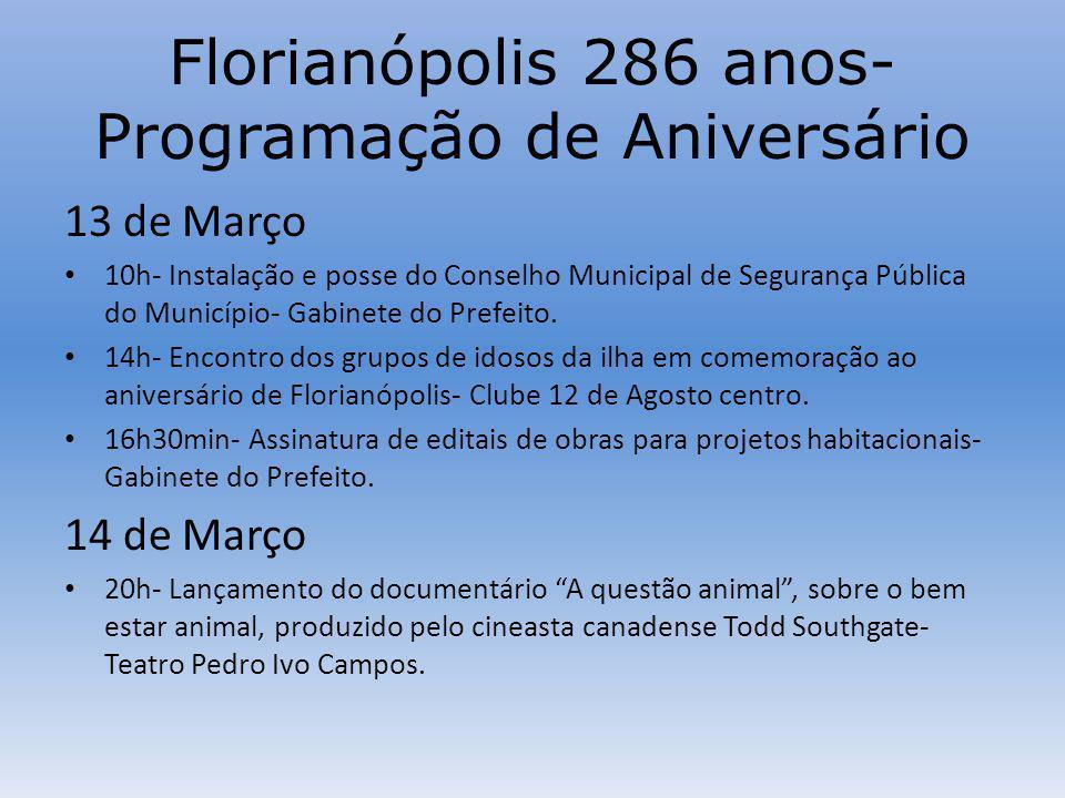 Florianópolis 286 anos- Programação de Aniversário 13 de Março 10h- Instalação e posse do Conselho Municipal de Segurança Pública do Município- Gabinete do Prefeito.