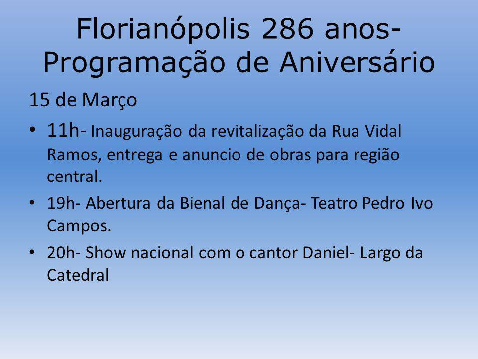 Florianópolis 286 anos- Programação de Aniversário 15 de Março 11h- Inauguração da revitalização da Rua Vidal Ramos, entrega e anuncio de obras para região central.