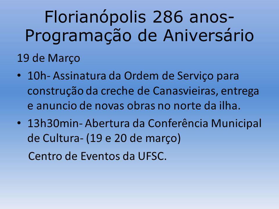 Florianópolis 286 anos- Programação de Aniversário 19 de Março 10h- Assinatura da Ordem de Serviço para construção da creche de Canasvieiras, entrega e anuncio de novas obras no norte da ilha.