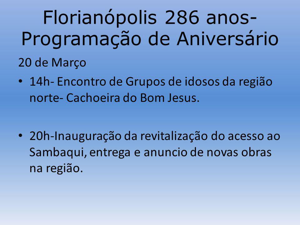 Florianópolis 286 anos- Programação de Aniversário 20 de Março 14h- Encontro de Grupos de idosos da região norte- Cachoeira do Bom Jesus.
