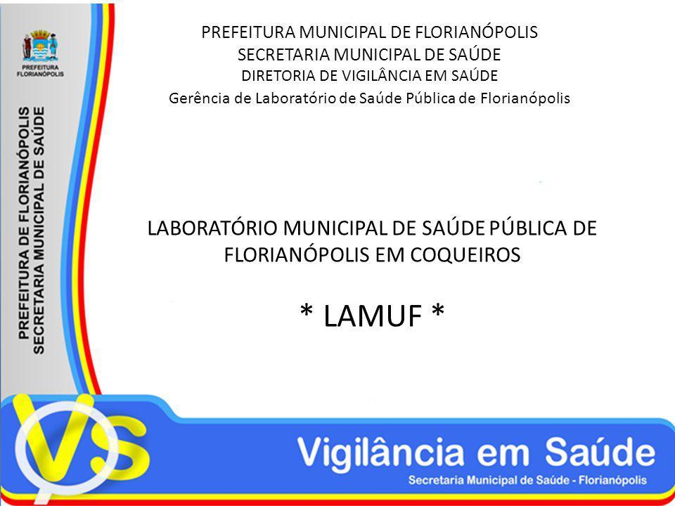 PREFEITURA MUNICIPAL DE FLORIANÓPOLIS SECRETARIA MUNICIPAL DE SAÚDE DIRETORIA DE VIGILÂNCIA EM SAÚDE Gerência de Laboratório de Saúde Pública de Flori