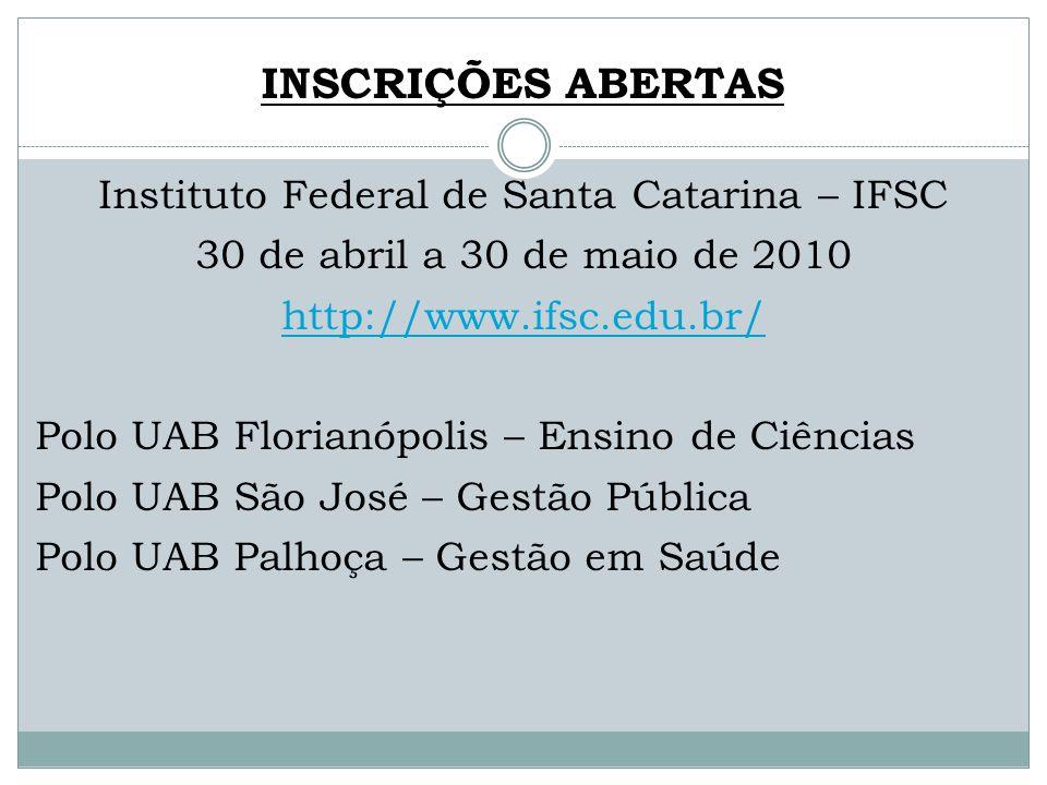 INSCRIÇÕES ABERTAS Instituto Federal de Santa Catarina – IFSC 30 de abril a 30 de maio de 2010 http://www.ifsc.edu.br/ Polo UAB Florianópolis – Ensino