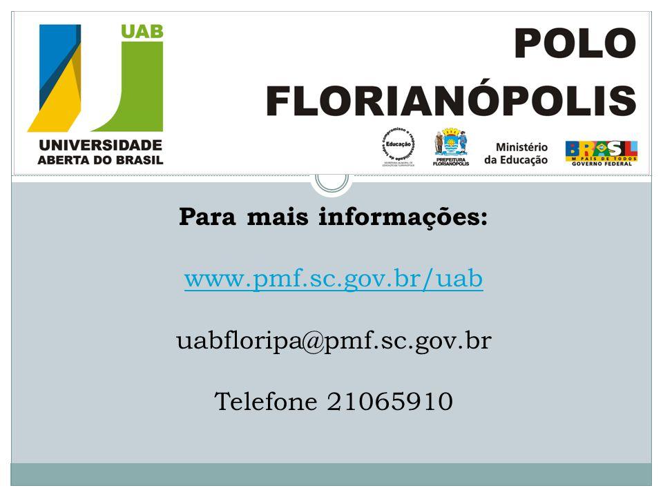 Para mais informações: www.pmf.sc.gov.br/uab uabfloripa@pmf.sc.gov.br Telefone 21065910