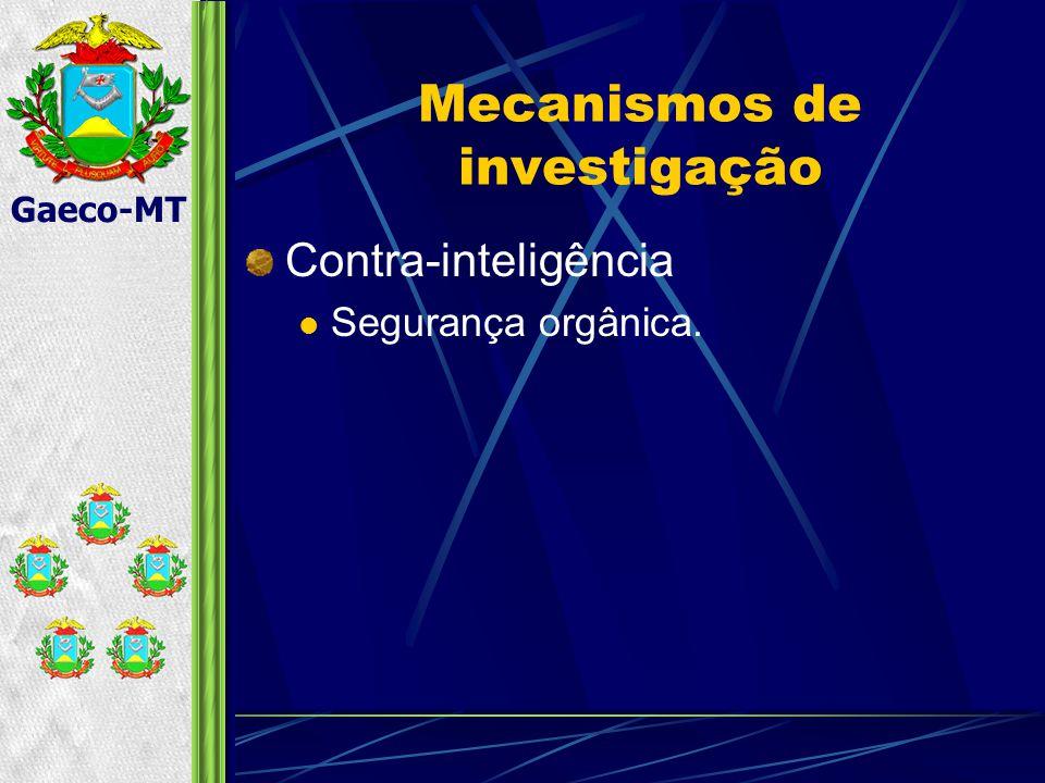 Gaeco-MT Mecanismos de investigação Contra-inteligência Segurança orgânica.