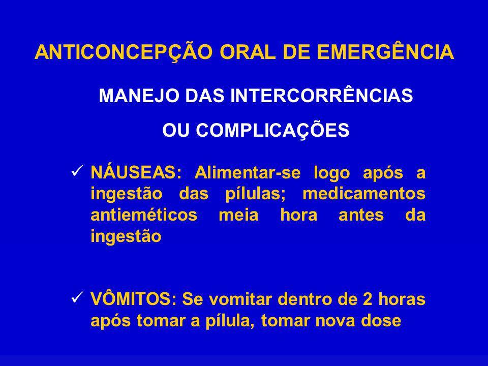 ANTICONCEPÇÃO ORAL DE EMERGÊNCIA MANEJO DAS INTERCORRÊNCIAS OU COMPLICAÇÕES NÁUSEAS: Alimentar-se logo após a ingestão das pílulas; medicamentos antie