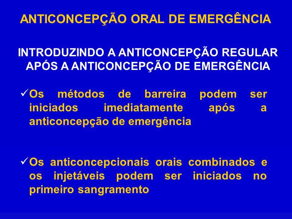 ANTICONCEPÇÃO ORAL DE EMERGÊNCIA INTRODUZINDO A ANTICONCEPÇÃO REGULAR APÓS A ANTICONCEPÇÃO DE EMERGÊNCIA Os métodos de barreira podem ser iniciados imediatamente após a anticoncepção de emergência Os anticoncepcionais orais combinados e os injetáveis podem ser iniciados no primeiro sangramento