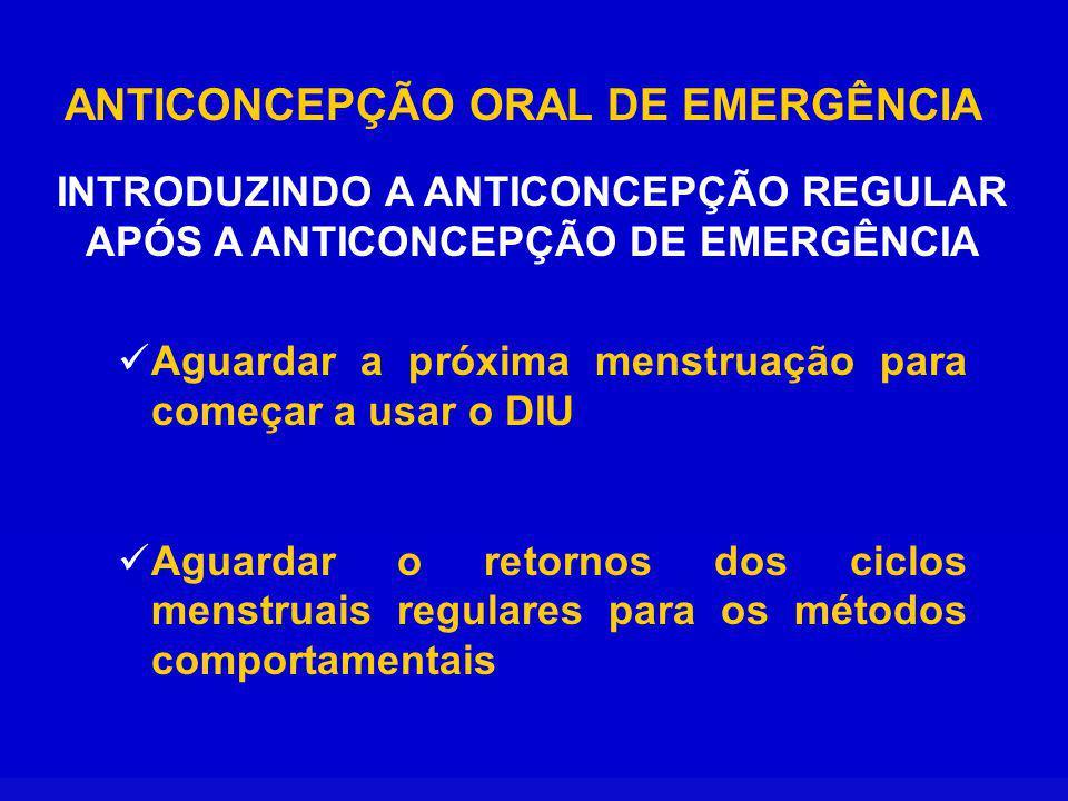 ANTICONCEPÇÃO ORAL DE EMERGÊNCIA INTRODUZINDO A ANTICONCEPÇÃO REGULAR APÓS A ANTICONCEPÇÃO DE EMERGÊNCIA Aguardar a próxima menstruação para começar a