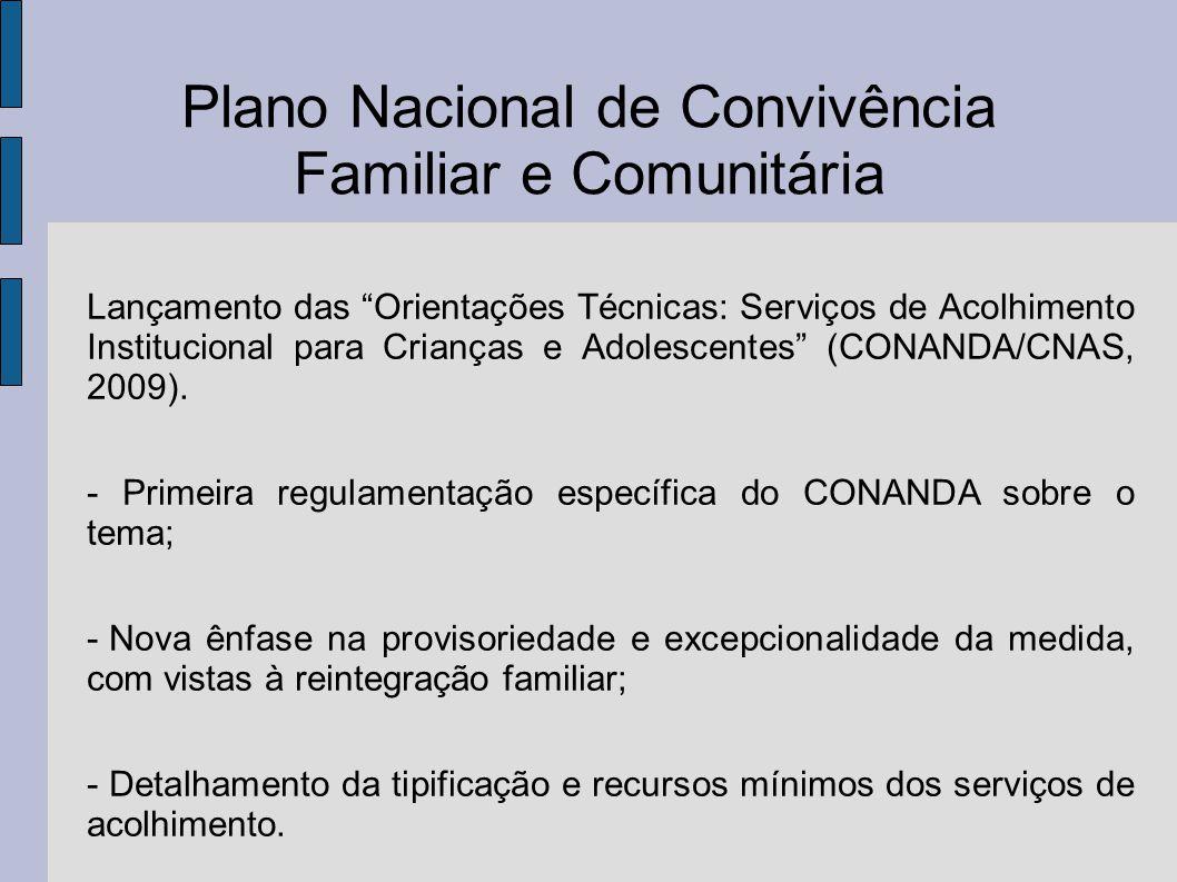 Plano Nacional de Convivência Familiar e Comunitária Lançamento das Orientações Técnicas: Serviços de Acolhimento Institucional para Crianças e Adoles