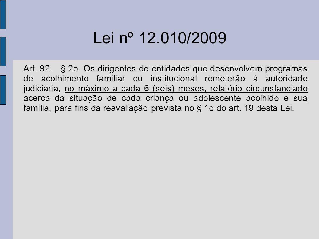 Lei nº 12.010/2009 Art. 92. § 2o Os dirigentes de entidades que desenvolvem programas de acolhimento familiar ou institucional remeterão à autoridade