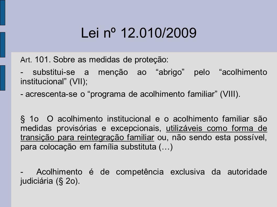 Lei nº 12.010/2009 Art. 101. Sobre as medidas de proteção: - substitui-se a menção ao abrigo pelo acolhimento institucional (VII); - acrescenta-se o p
