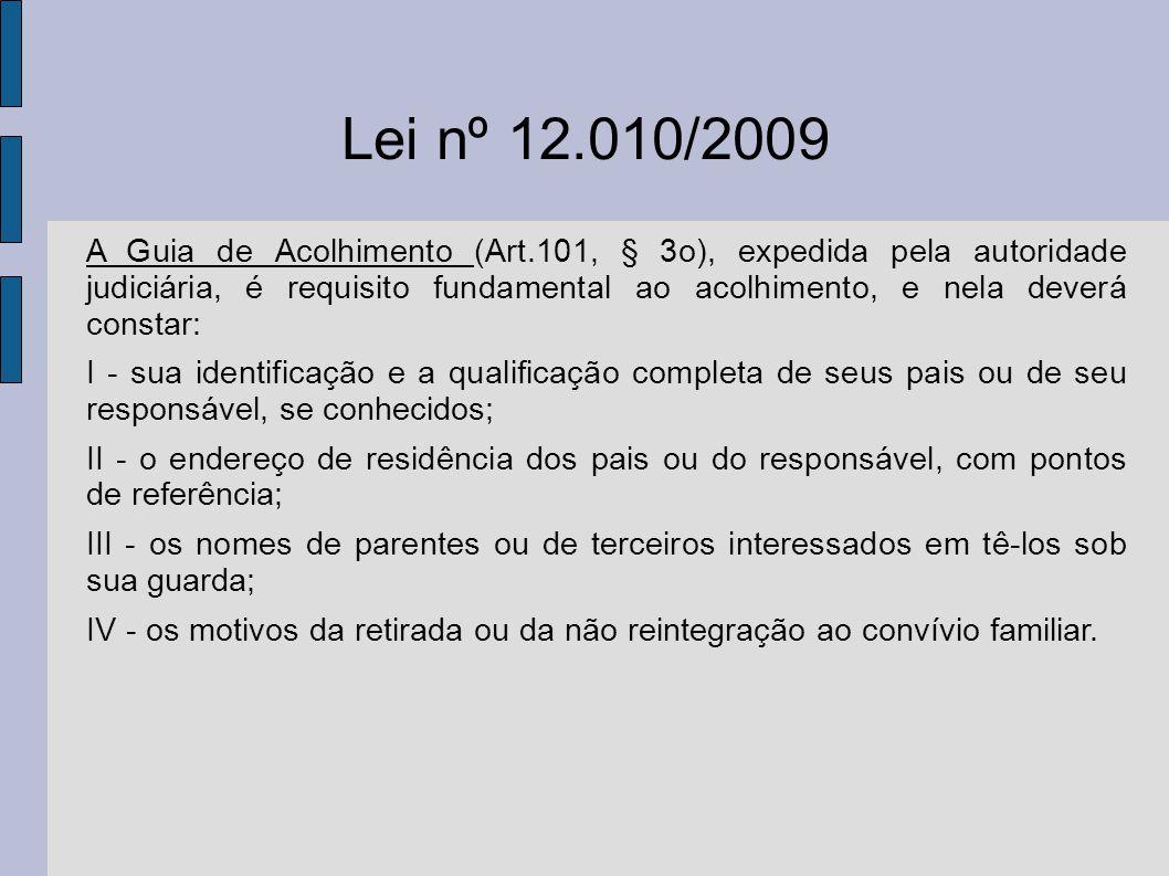 Lei nº 12.010/2009 A Guia de Acolhimento (Art.101, § 3o), expedida pela autoridade judiciária, é requisito fundamental ao acolhimento, e nela deverá c
