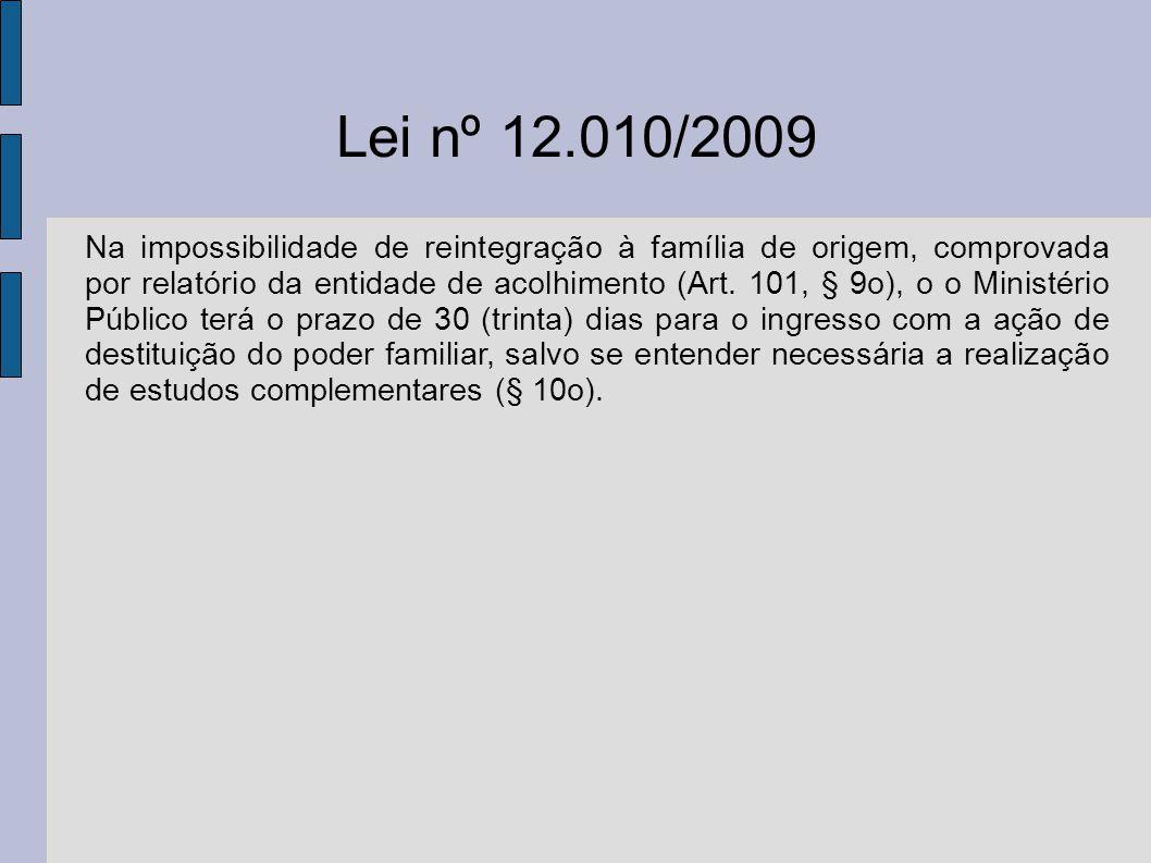 Lei nº 12.010/2009 Na impossibilidade de reintegração à família de origem, comprovada por relatório da entidade de acolhimento (Art. 101, § 9o), o o M
