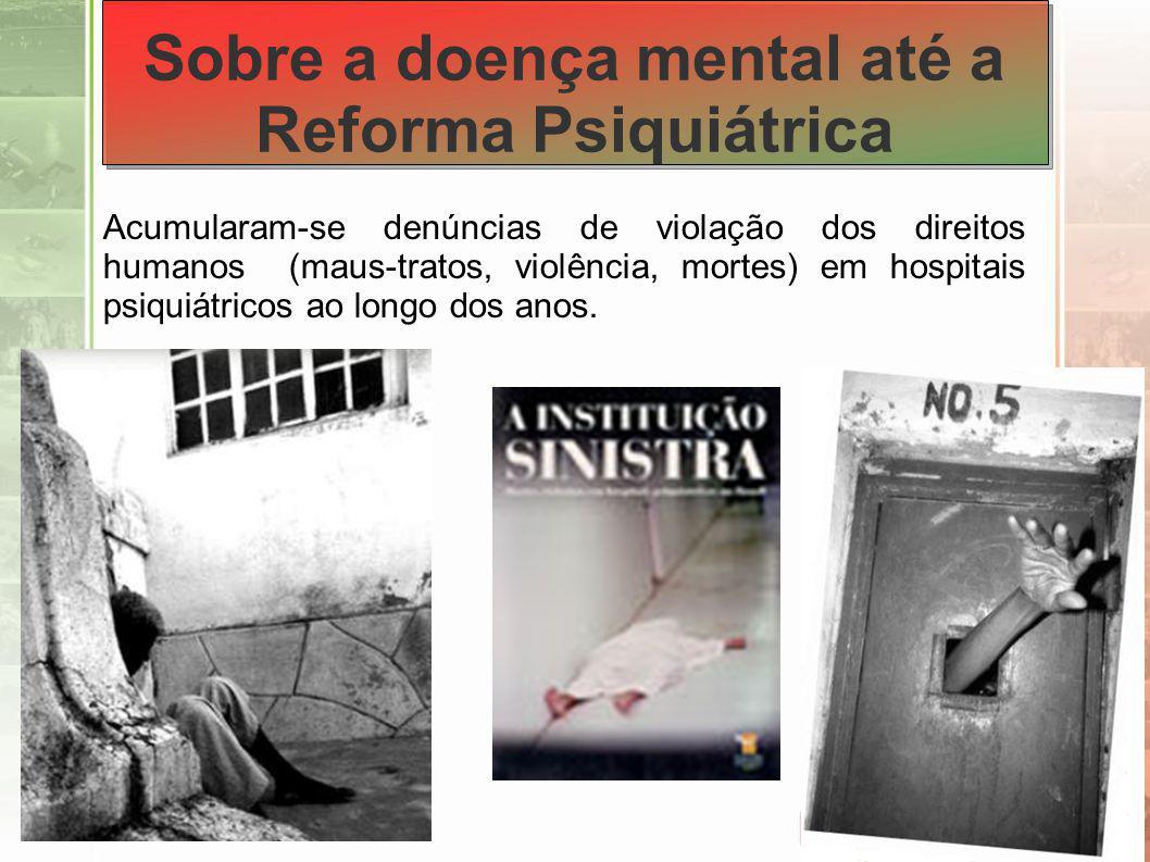 Reforma psiquiátrica O movimento da reforma psiquiátrica culminou, então, em uma grande vitória, a promulgação da Lei nº 10.216, de 6 de abril de 2001 Alguns direitos da pessoa portadora de transtorno mental (Art.