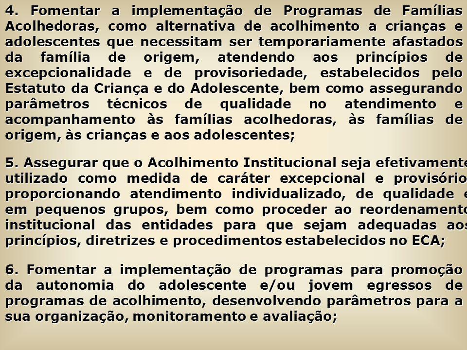 4. Fomentar a implementação de Programas de Famílias Acolhedoras, como alternativa de acolhimento a crianças e adolescentes que necessitam ser tempora
