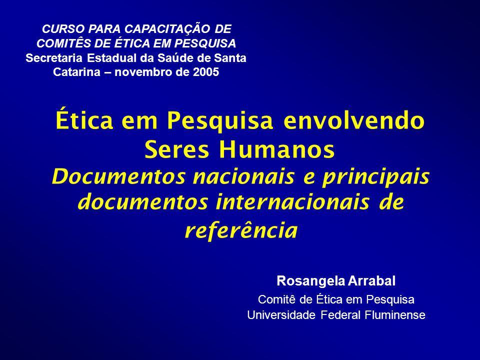 Ética em Pesquisa envolvendo Seres Humanos Documentos nacionais e principais documentos internacionais de referência CURSO PARA CAPACITAÇÃO DE COMITÊS