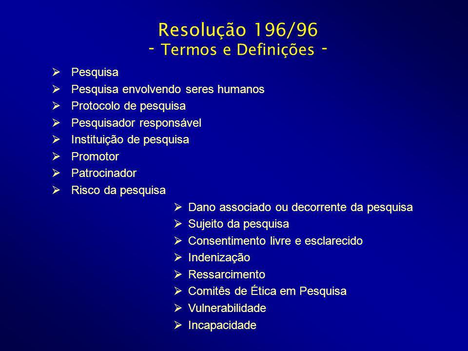 Resolução 196/96 - Termos e Definições - Pesquisa Pesquisa envolvendo seres humanos Protocolo de pesquisa Pesquisador responsável Instituição de pesqu