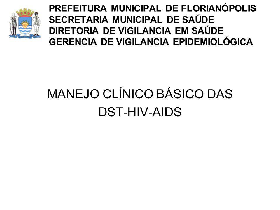 DADOS EPIDEMIOLÓGICOS DST - Florianópolis PREFEITURA MUNICIPAL DE FLORIANÓPOLIS SECRETARIA MUNICIPAL DE SAÚDE DIRETORIA DE VIGILANCIA EM SAÚDE GERENCIA DE VIGILANCIA EPIDEMIOLÓGICA
