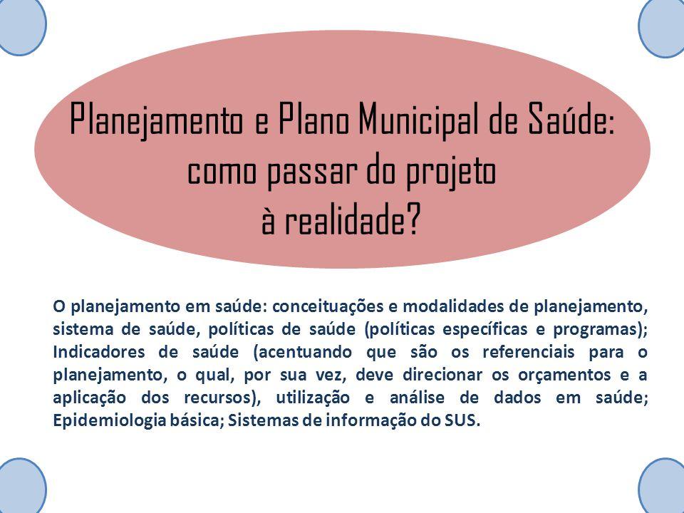 Planejamento e Plano Municipal de Saúde: como passar do projeto à realidade? O planejamento em saúde: conceituações e modalidades de planejamento, sis