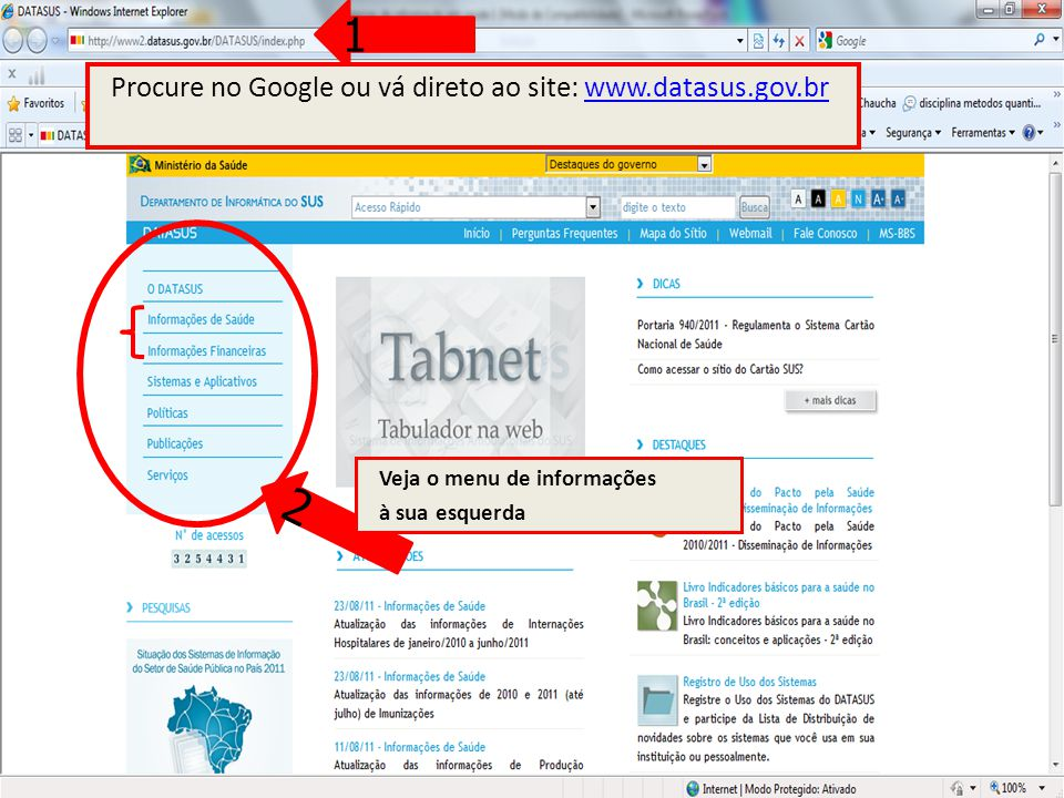 1 2 Procure no Google ou vá direto ao site: www.datasus.gov.brwww.datasus.gov.br Veja o menu de informações à sua esquerda