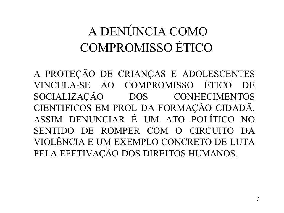 3 A DENÚNCIA COMO COMPROMISSO ÉTICO A PROTEÇÃO DE CRIANÇAS E ADOLESCENTES VINCULA-SE AO COMPROMISSO ÉTICO DE SOCIALIZAÇÃO DOS CONHECIMENTOS CIENTIFICO