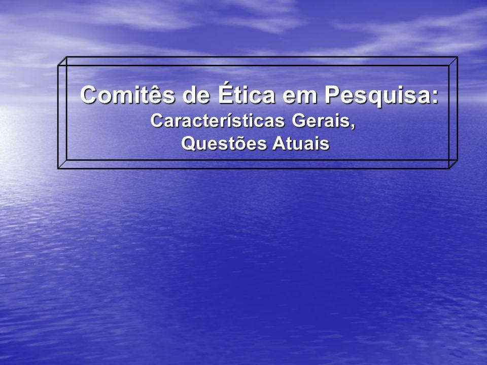Comitês de Ética em Pesquisa: Características Gerais, Questões Atuais Questões Atuais