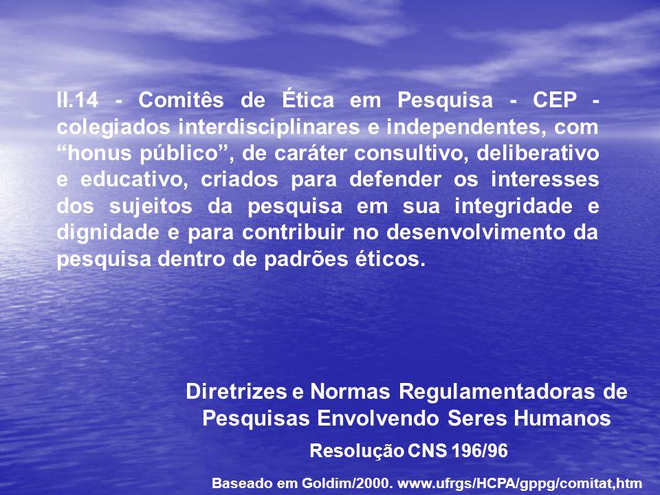 II.14 - Comitês de Ética em Pesquisa - CEP - colegiados interdisciplinares e independentes, com honus público, de caráter consultivo, deliberativo e e