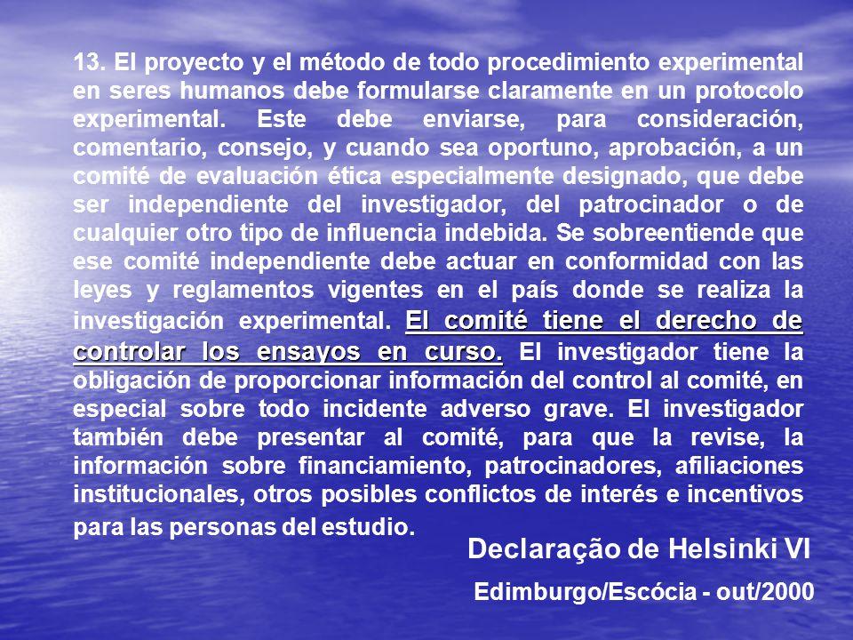 El comité tiene el derecho de controlar los ensayos en curso. 13. El proyecto y el método de todo procedimiento experimental en seres humanos debe for