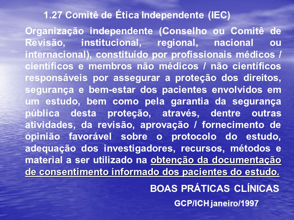 1.27 Comitê de Ética Independente (IEC) obtenção da documentação de consentimento informado dos pacientes do estudo. Organização independente (Conselh