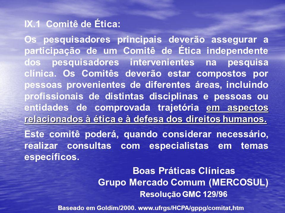 IX.1 Comitê de Ética: em aspectos relacionados à ética e à defesa dos direitos humanos. Os pesquisadores principais deverão assegurar a participação d