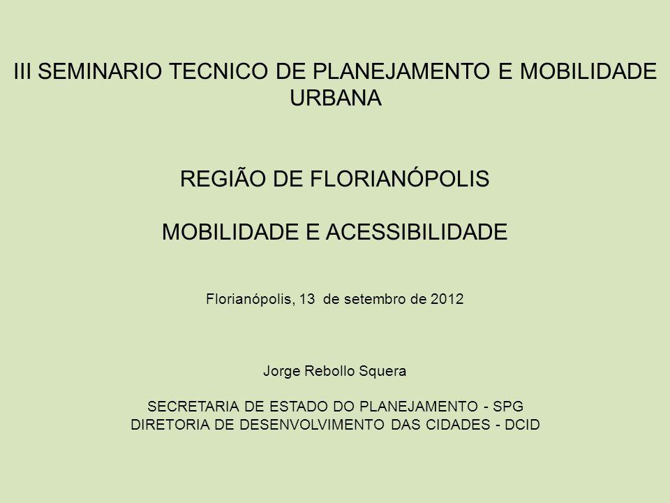 III SEMINARIO TECNICO DE PLANEJAMENTO E MOBILIDADE URBANA REGIÃO DE FLORIANÓPOLIS MOBILIDADE E ACESSIBILIDADE Florianópolis, 13 de setembro de 2012 Jo