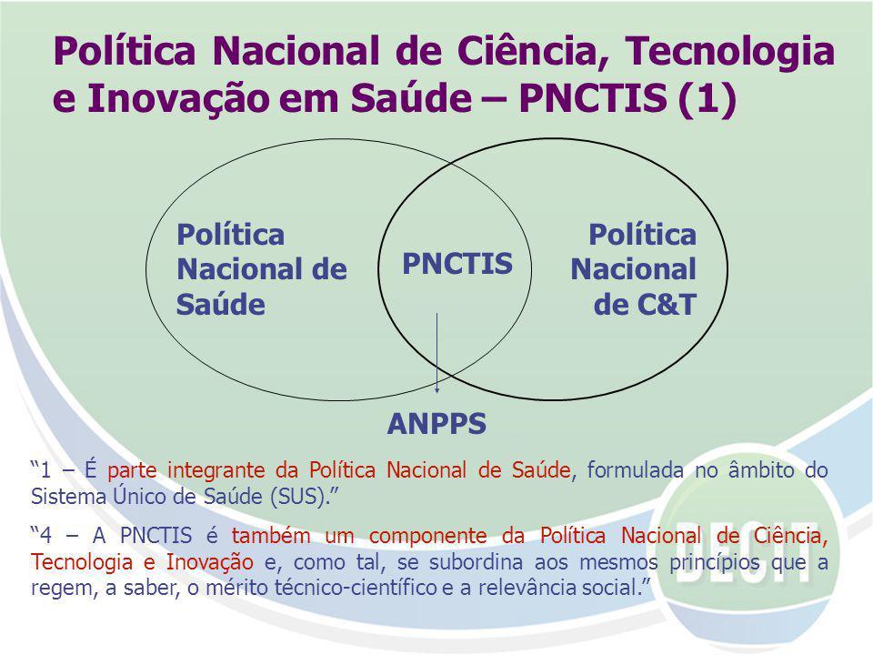 Política Nacional de Ciência, Tecnologia e Inovação em Saúde – PNCTIS (1) Política Nacional de Saúde PNCTIS Política Nacional de C&T ANPPS 1 – É parte integrante da Política Nacional de Saúde, formulada no âmbito do Sistema Único de Saúde (SUS).