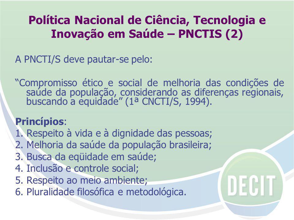 Política Nacional de Ciência, Tecnologia e Inovação em Saúde – PNCTIS (2) A PNCTI/S deve pautar-se pelo: Compromisso ético e social de melhoria das condições de saúde da população, considerando as diferenças regionais, buscando a equidade (1ª CNCTI/S, 1994).