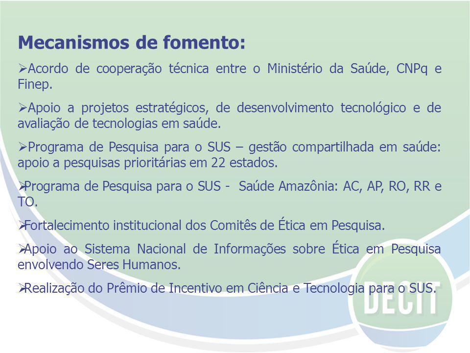Mecanismos de fomento: Acordo de cooperação técnica entre o Ministério da Saúde, CNPq e Finep.