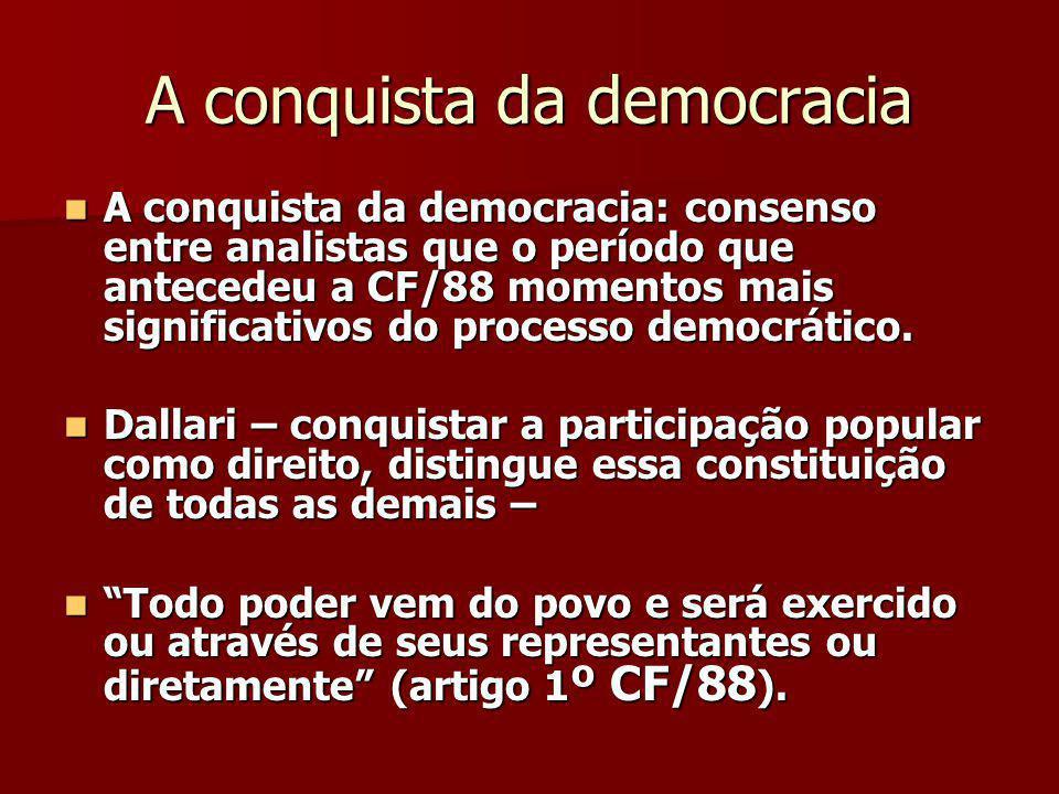 A conquista da democracia A conquista da democracia: consenso entre analistas que o período que antecedeu a CF/88 momentos mais significativos do processo democrático.