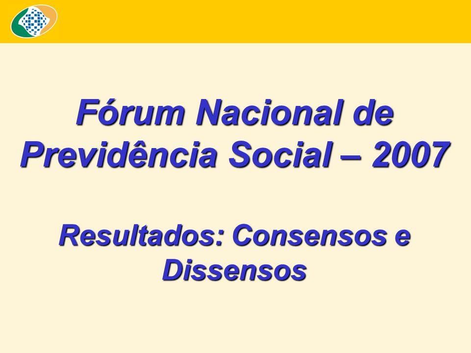 Fórum Nacional de Previdência Social – 2007 Resultados: Consensos e Dissensos