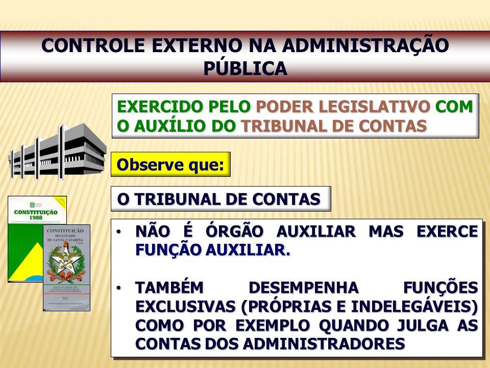 6 EXERCIDO PELO PODER LEGISLATIVO COM O AUXÍLIO DO TRIBUNAL DE CONTAS CONTROLE EXTERNO NA ADMINISTRAÇÃO PÚBLICA NÃO É ÓRGÃO AUXILIAR MAS EXERCE FUNÇÃO AUXILIAR.