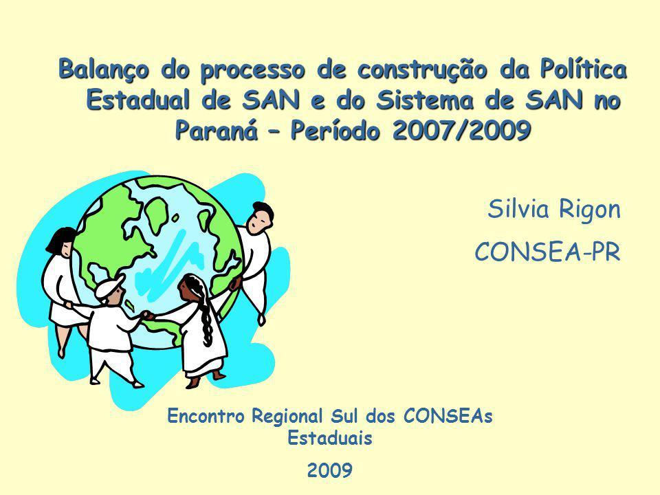 Balanço do processo de construção da Política Estadual de SAN e do Sistema de SAN no Paraná – Período 2007/2009 Encontro Regional Sul dos CONSEAs Esta
