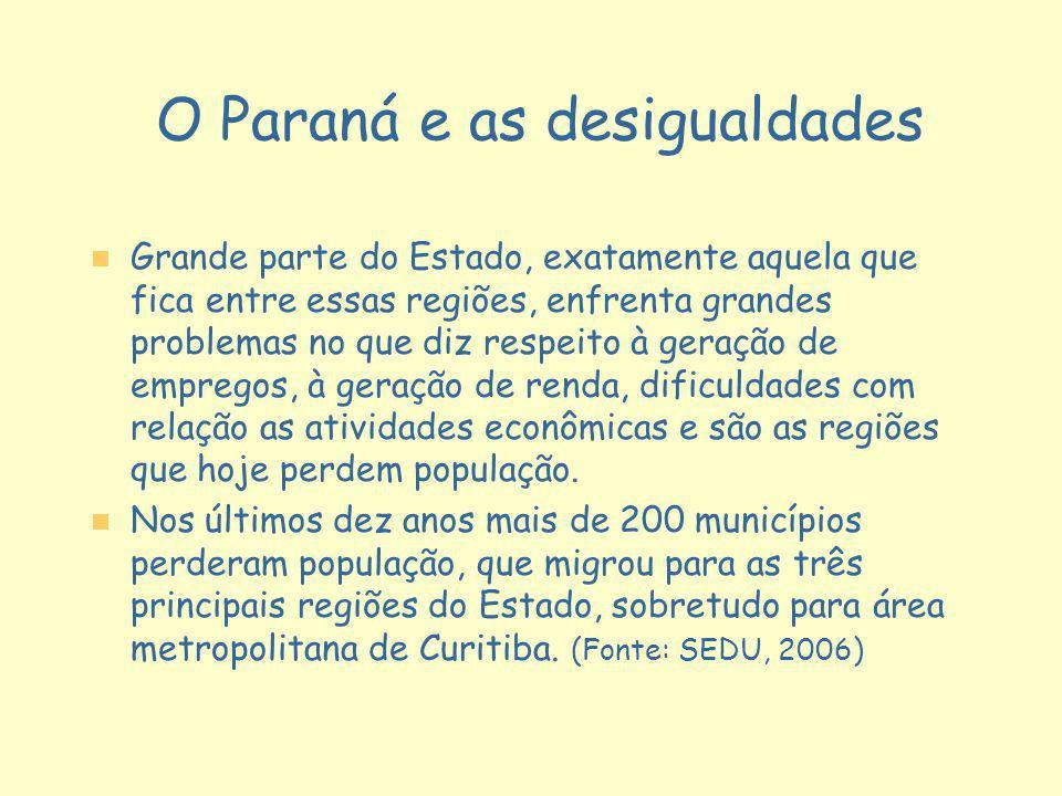 O Paraná e as desigualdades n n Grande parte do Estado, exatamente aquela que fica entre essas regiões, enfrenta grandes problemas no que diz respeito