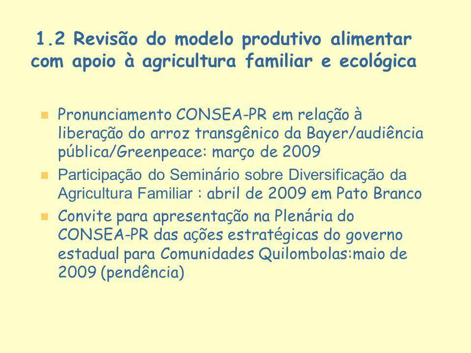 1.2 Revisão do modelo produtivo alimentar com apoio à agricultura familiar e ecológica n n Pronunciamento CONSEA-PR em rela ç ão à libera ç ão do arro
